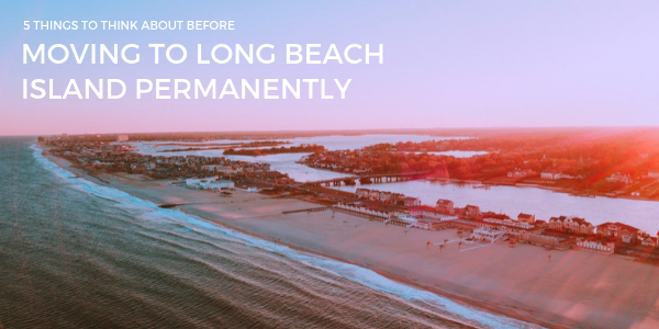 GTG-Builders-5-Things-to-think-about-before-moving-to-LBI-permenantly