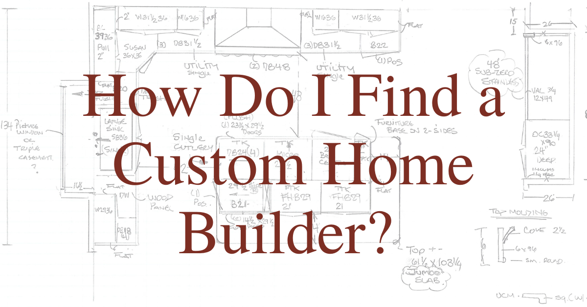 how do i find a custom home builder?