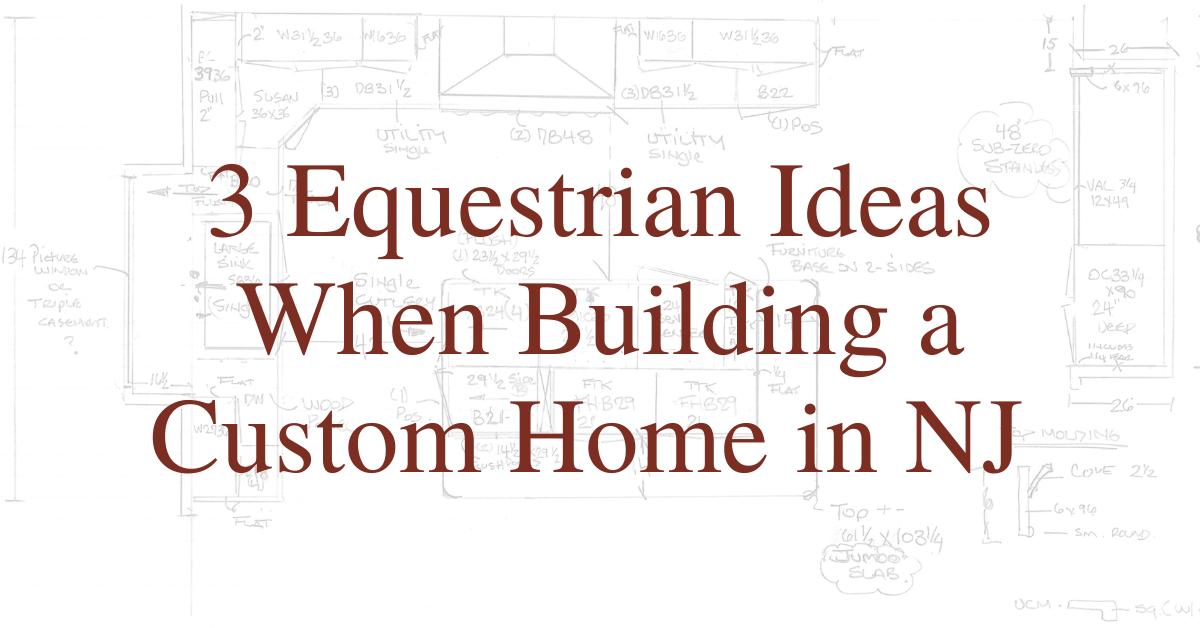 3 Equestrian Ideas When Building a Custom Home in NJ