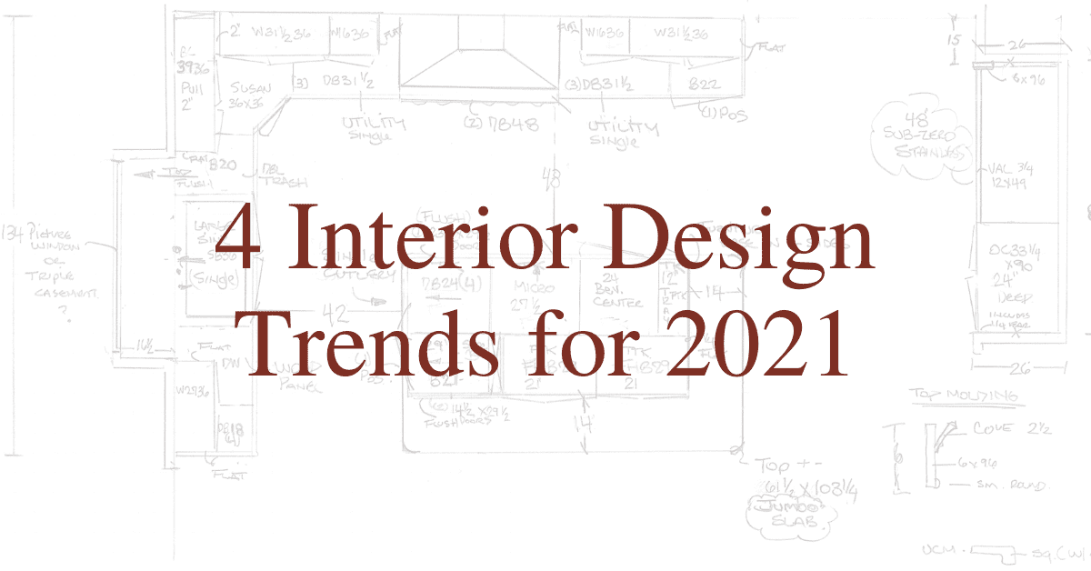 4 Interior Design Trends for 2021