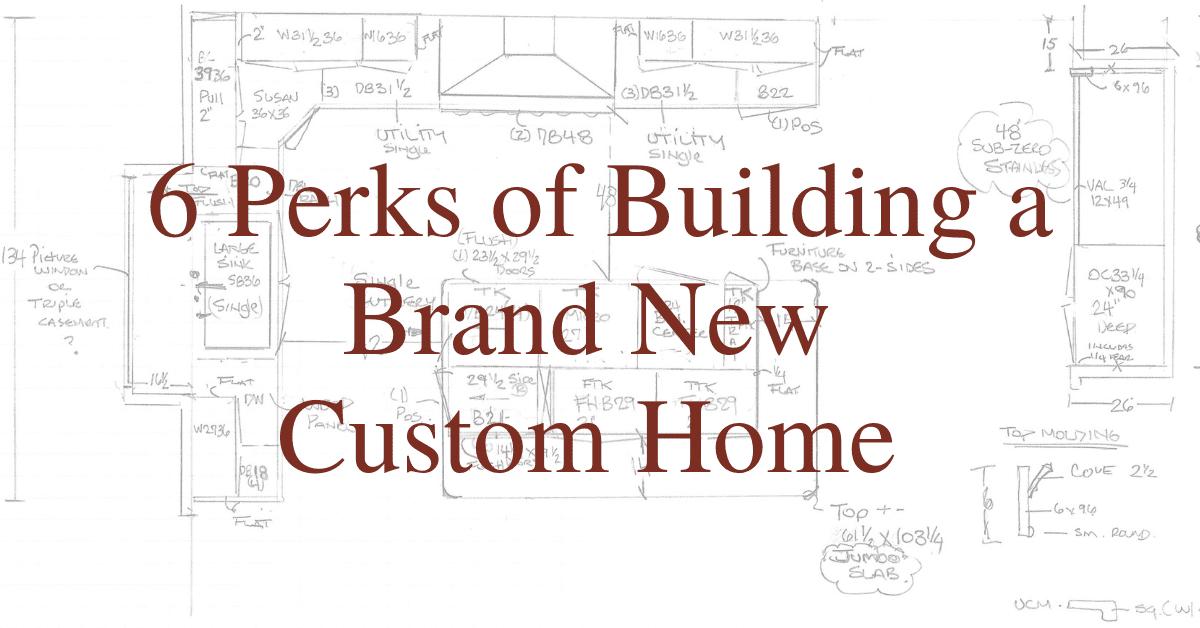 6 Perks of Building a Brand New Custom Home