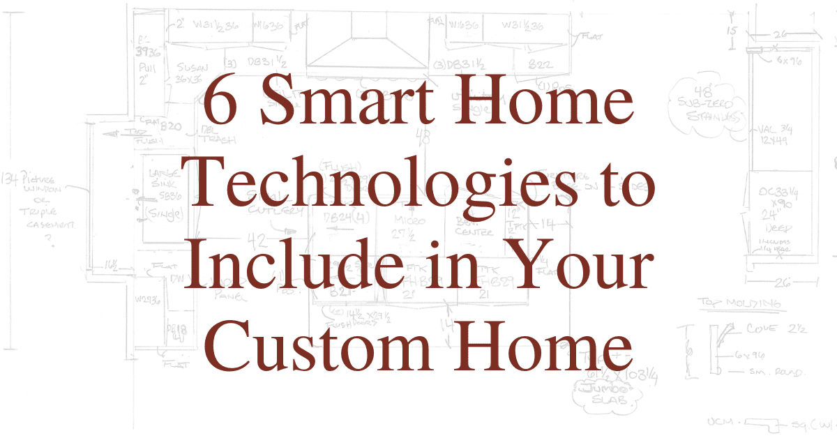 6 Smart Home Technologies to Include in Your Custom Home