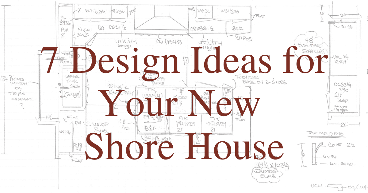 7 Design Ideas for Your New Shore House