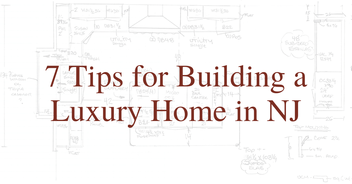 7 Tips for Building a Luxury Home in NJ