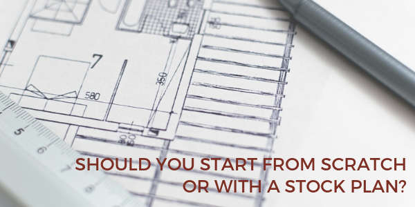 should you build a custom home from scratch or with a stock plan?