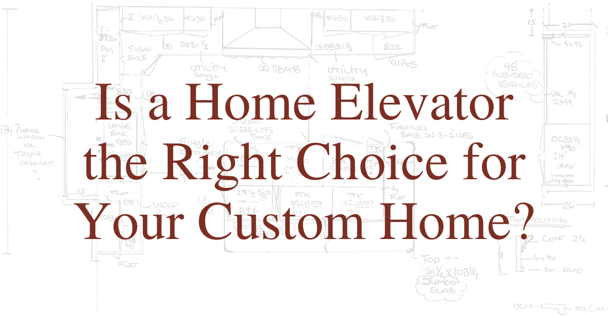 Is a Home Elevator the Right Choice for Your Custom Home?