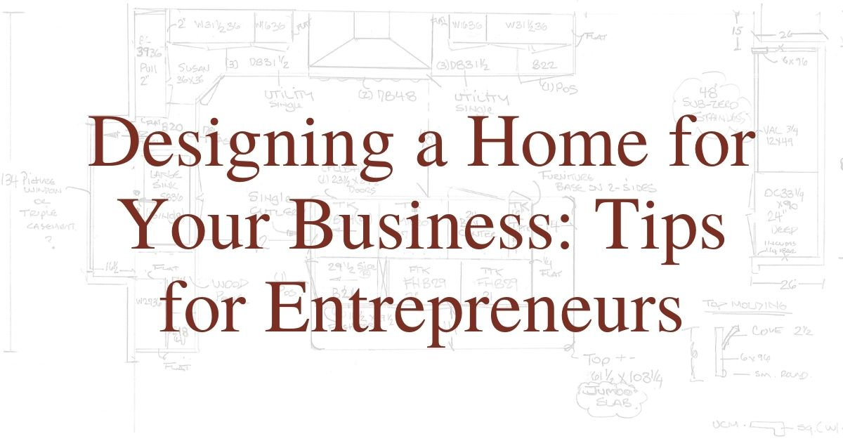 Designing a Home for Your Business: Tips for Entrepreneurs