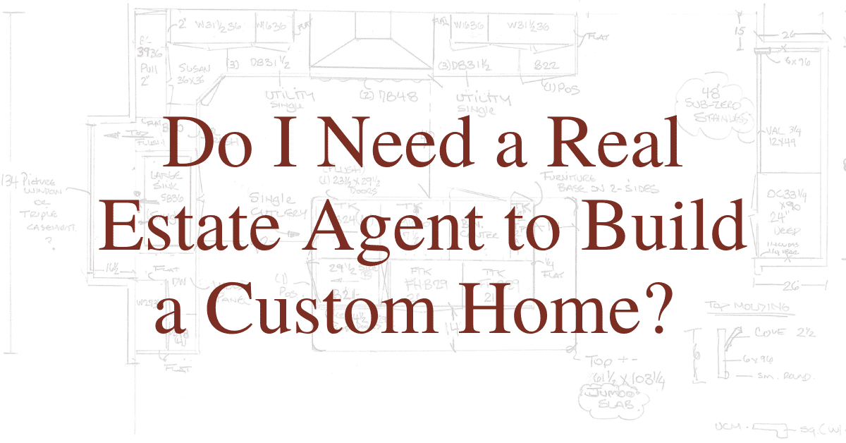 Do I Need a Real Estate Agent to Build a Custom Home?