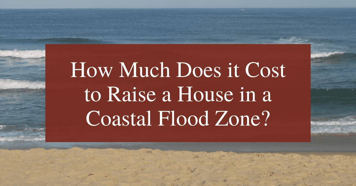 How Much Does it Cost to Raise a House in a Coastal Flood Zone?