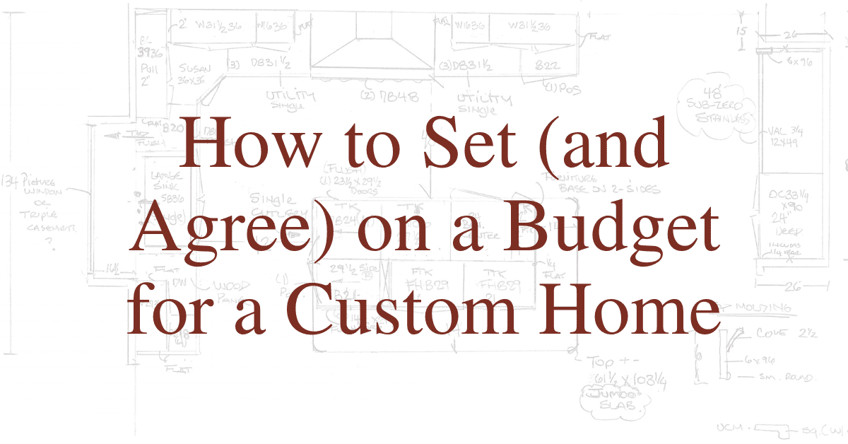 How to Set (and Agree) on a Budget for a Custom Home