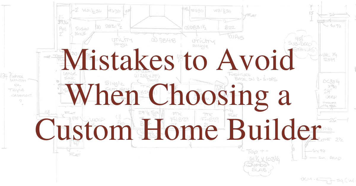Mistakes to Avoid When Choosing a Custom Home Builder