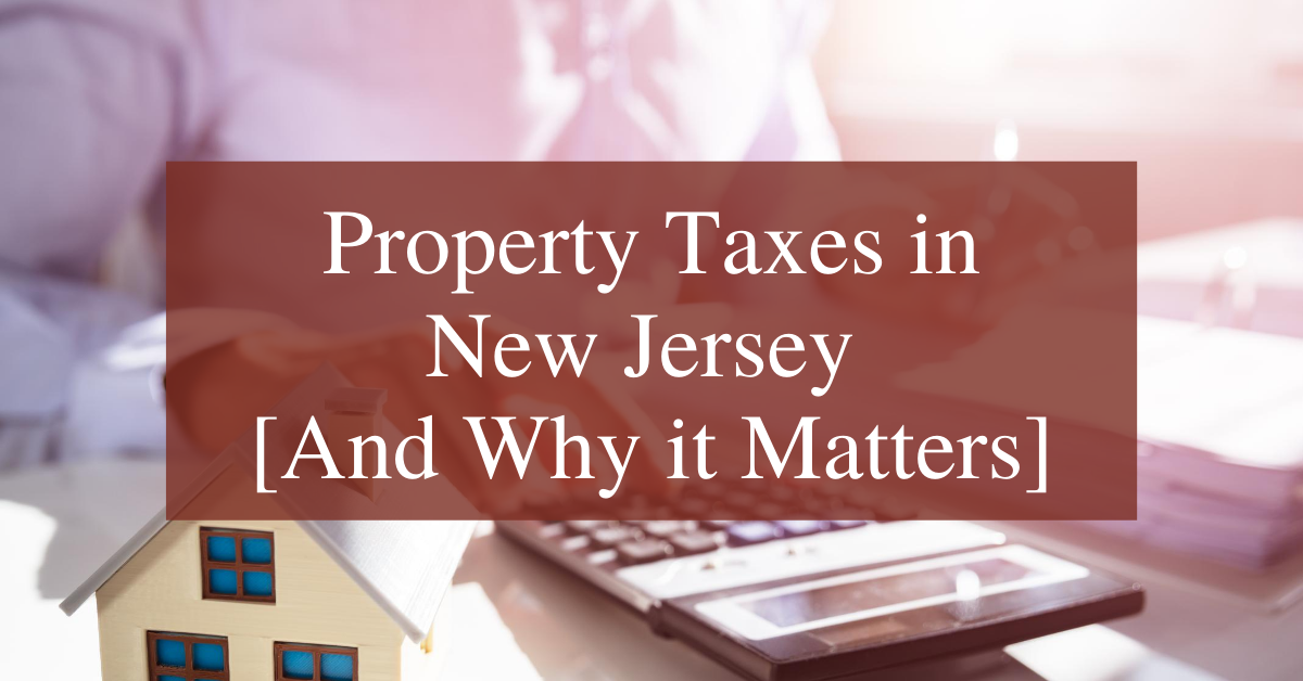 Property Taxes in New Jersey [And Why it Matters]