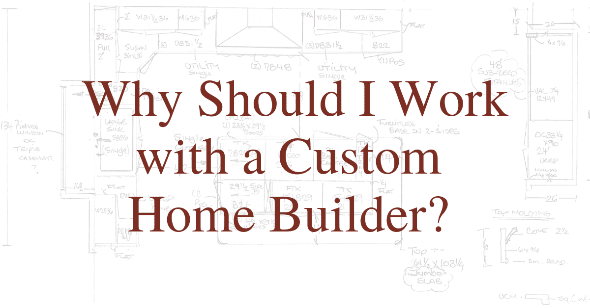 Why Should I Work with a Custom Home Builder?